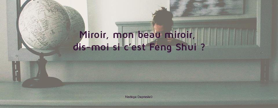 Miroir, Miroir, dis moi si c'est Feng Shui ? 1/3